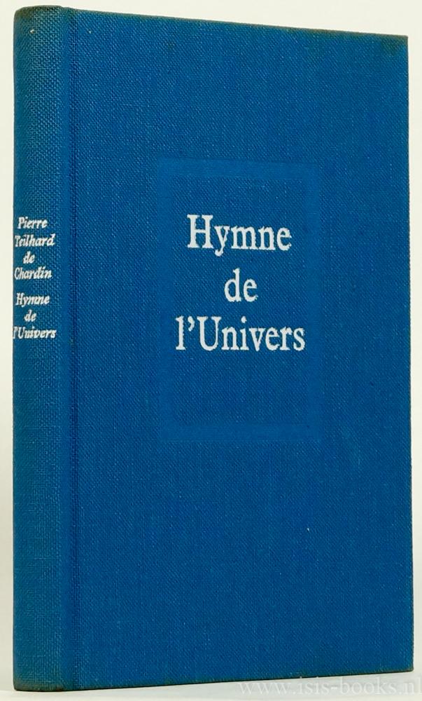 TEILHARD DE CHARDIN, P. - Hymne de l'univers. La messe sur le monde. Trois histoires comme Benson. La puissance spirituelle de la matière. Pensées choisies par Fernande Tardivel.