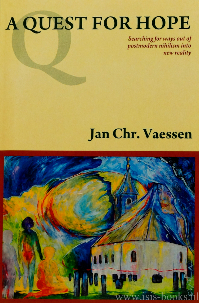 VAESSEN, J.C. - A quest for hope. Searching for ways out of postmodern nihilism into new reality.