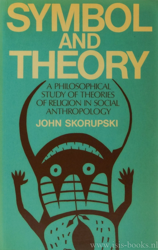 SKORUPSKI, J. - Symbol and theory. A philosophical study of theories of religion in social anthropology.
