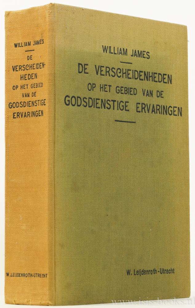 JAMES, W. - De verscheidenheden op het gebied van de godsdienstige ervaringen. Een studie over de menschleijke natuur zijnde de 'Gifford Lectures on natural religion' gehouden te Edinburg 1901 - 1903. Bewerkt door J.P. Wesselink- Van Rossum.