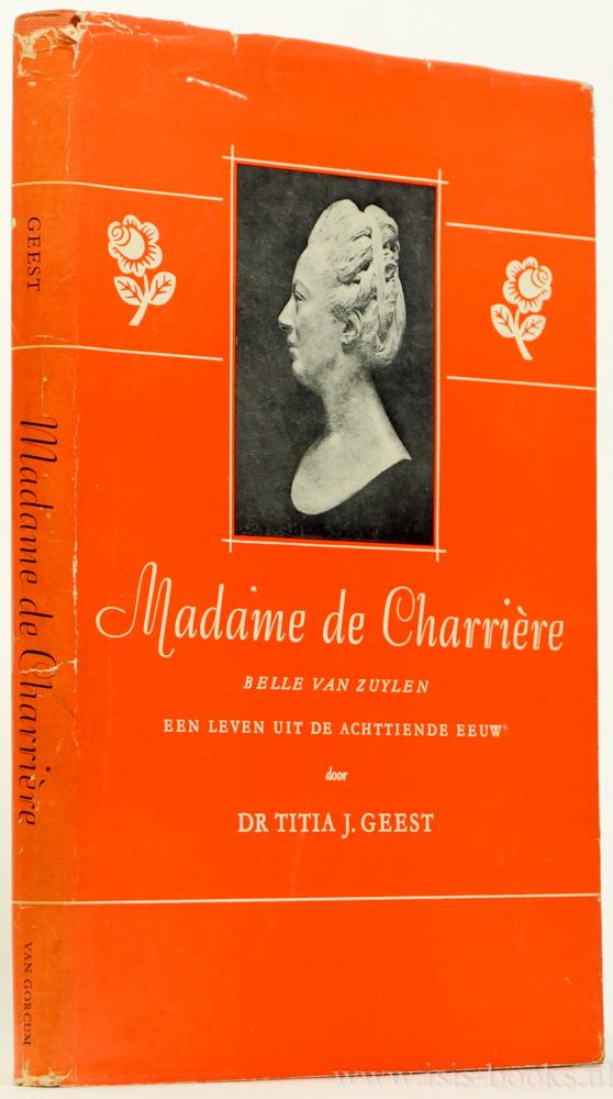 ZUYLEN, B. VAN (ISABELLE DE CHARRIÈRE), GEEST, T.J. - Madame de Charrière. Een leven uit de 18e eeuw.