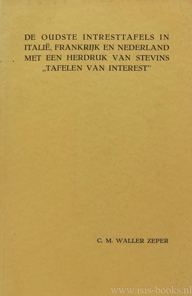 ZEPER, C.M.W. - De oudste intresttafels in Italië, Frankrijk en Nederland met een herdruk van Stervins 'Tafelen van interest'.
