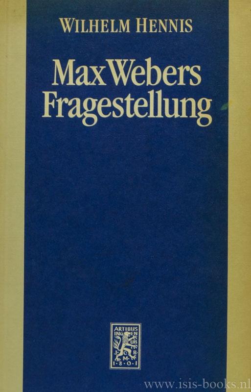 WEBER, M., HENNIS, W. - Max Webers Fragestellung. Studien zur Biographie des Werks.