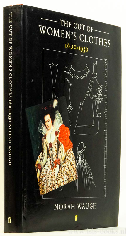 WAUGH, N. - The cut of women's clothes 1600-1930. With line diagrams by Margaret Woodward.