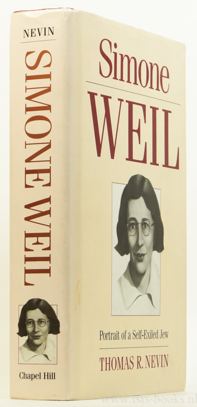 WEIL, S., NEVIN, T.R. - Simone Weil. Portrait of a self-exiled jew.