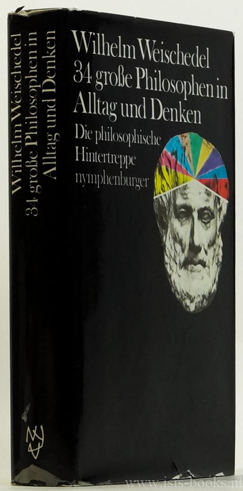 WEISCHEDEL, W. - 34 grosse Philosophen in Alltag und Denken. Die philosophische Hintertreppe.