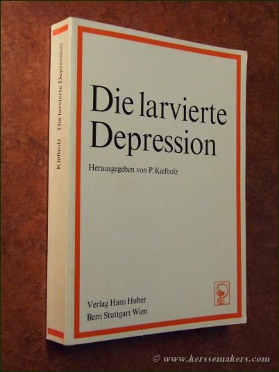KIELHOLZ, P. (ED.). - Die larvierte Depression.