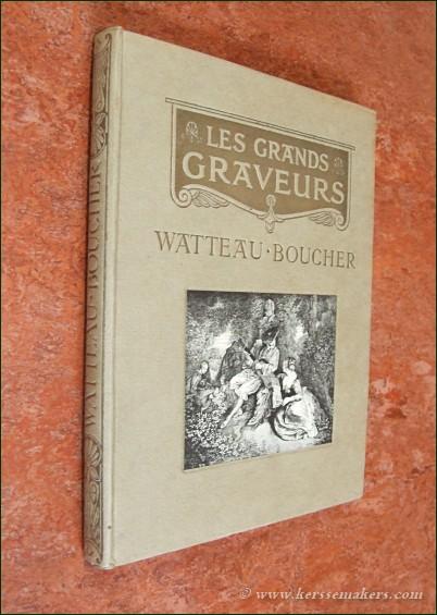 WATTEAU BOUCHER: - Watteau Boucher et les graveurs Français du commencement du XVIIIe siècle.