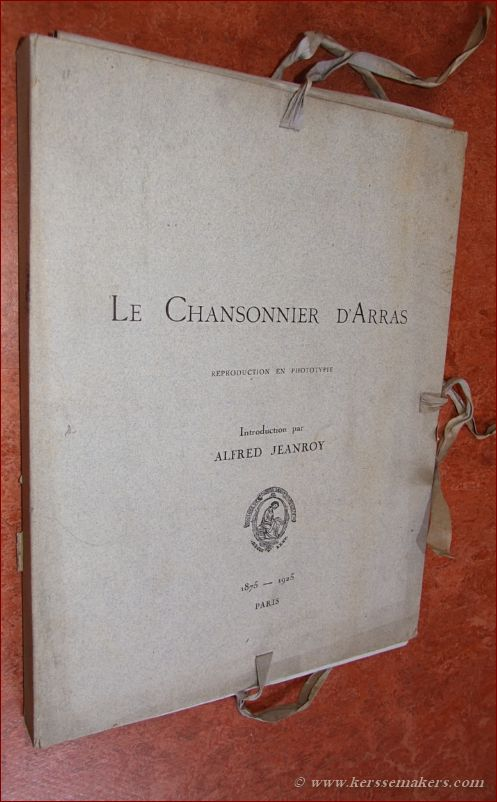 JEANROY, ALFRED (INTR.). - Le Chansonier d'Arras. Reproduction en phototypie. Introduction par Alfred Jeanroy.