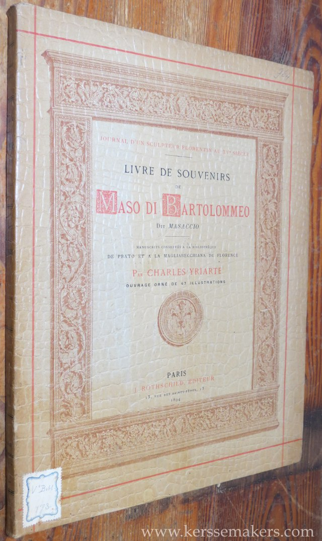 YRIARTE, CHARLES. - Livre de souvenirs de Maso di Bartolommeo Dit Masaccio. Manuscrits conserves a la bibliotheque de Prato et a la Magliabecchiana de Florence. Ouvrage orne de 47 illustrations.