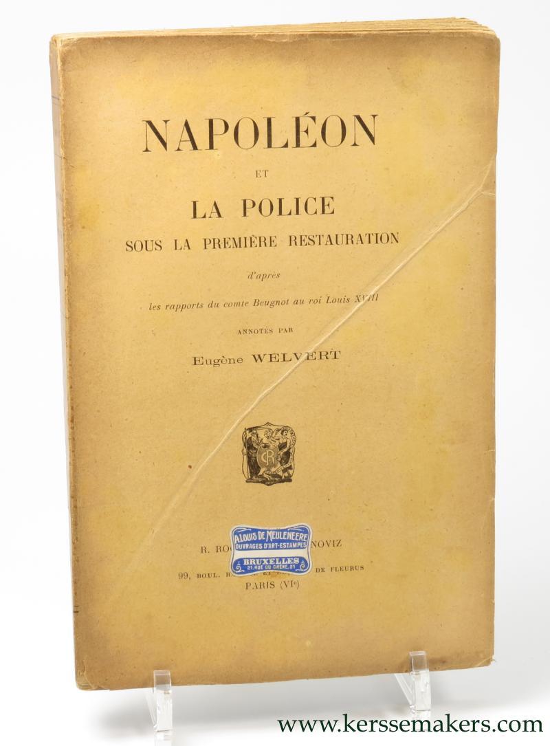WELVERT, EUGENE. - Napoleon et la police sous la premiere restauration d'apres les rapports du comte Beugnot au roi Louis XVIII.