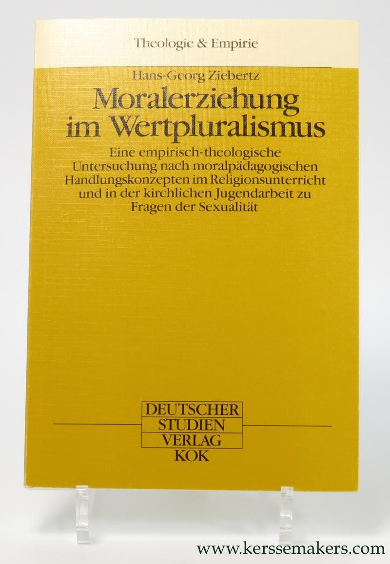 ZIEBERTZ, HANS-GEORG. - Moralerziehung im Wertpluralismus. Eine empirisch-theologische Untersuchung nach moralpadagogischen Handlungskonzepten im Religionsunterricht und in der kirchlichen Jugendarbeit zu Fragen der Sexualitat.