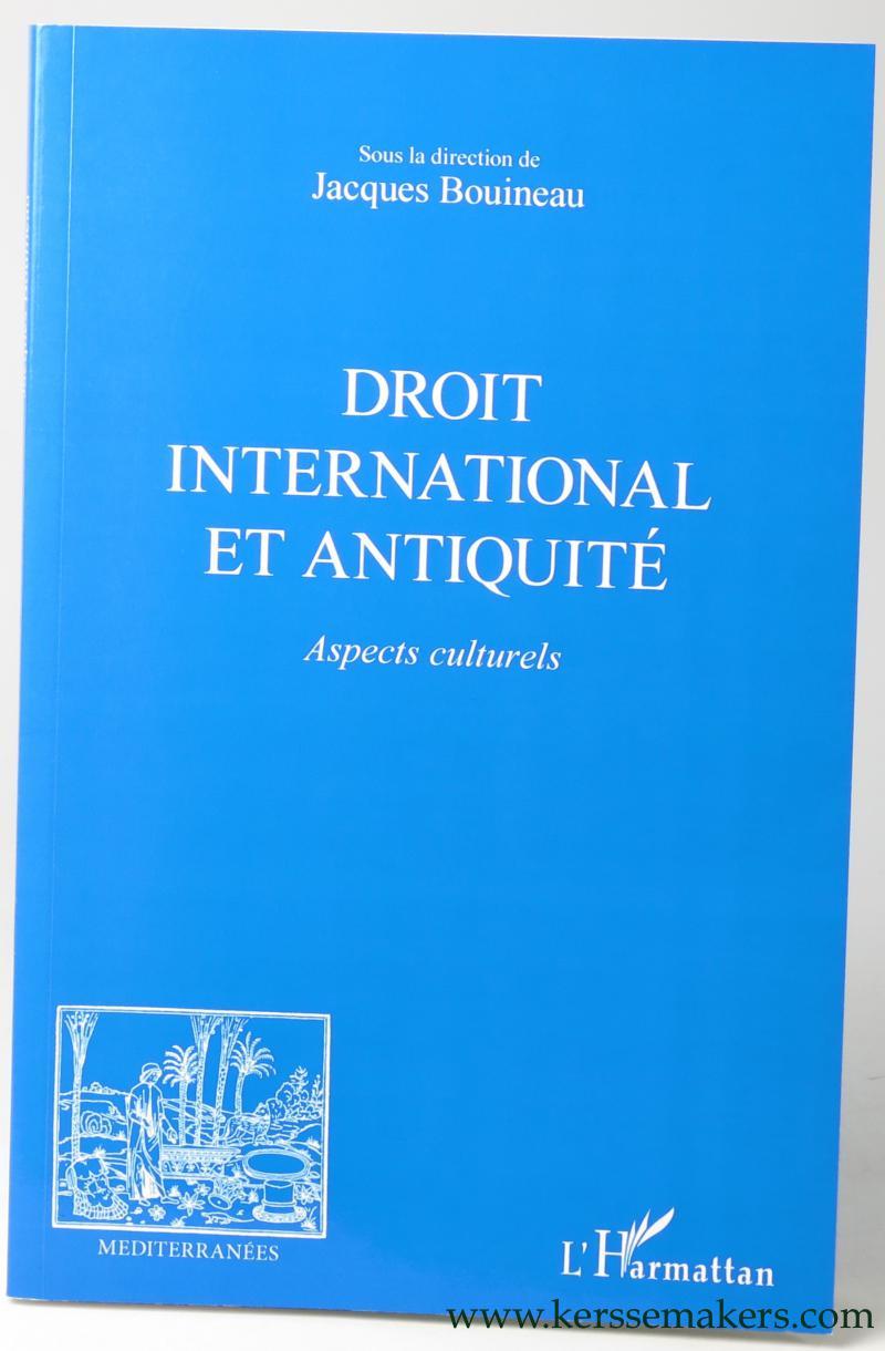 BOUINEAU, JACQUES (ED.). - Droit international et Antiquité. Aspects culturels.