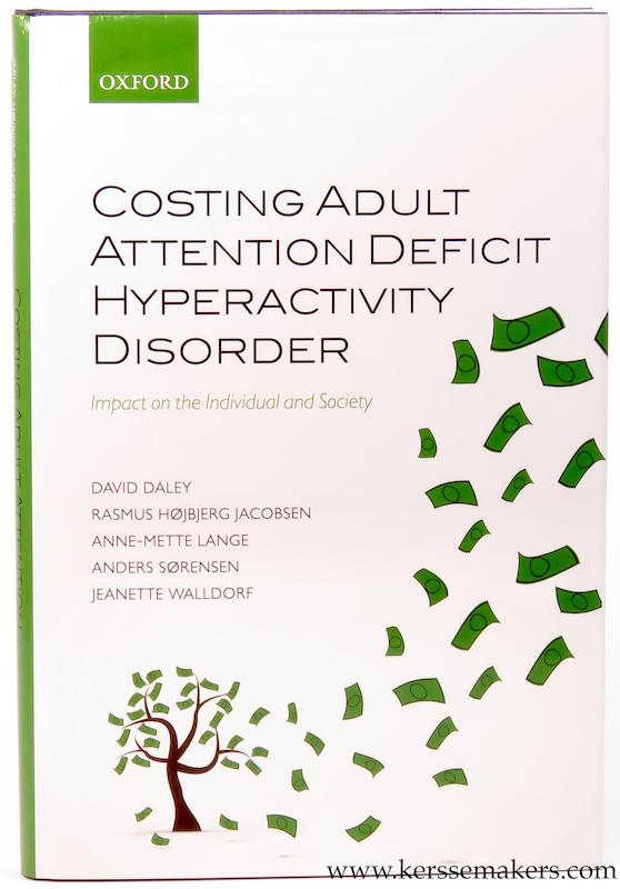 DALEY, DAVID / RASMUS HØJBJERG JACOBSEN / ANNE-METTE LANGE / ANDERS SØRENSEN / JEANETTE WALLDORF (EDS.). - Costing Adult Attention Deficit Hyperactivity Disorder. Impact on the Individual and Society.