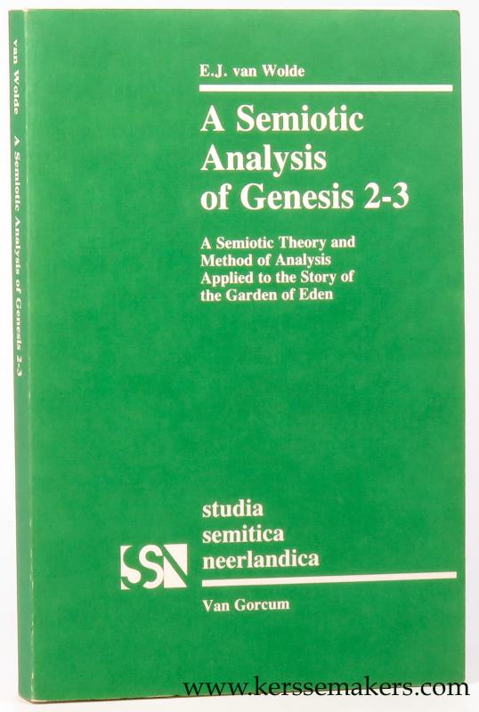 WOLDE, E.J. VAN. - A Semiotic Analysis of Genesis 2-3. A Semiotic Theory and Method of Analysis Applied to the Story of the Garden of Eden.