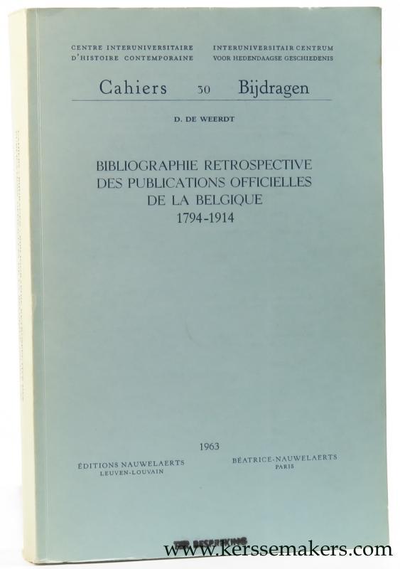 WEERDT, D. DE. - Bibliographie retrospective des publications officielles de la Belgique 1794 - 1914.