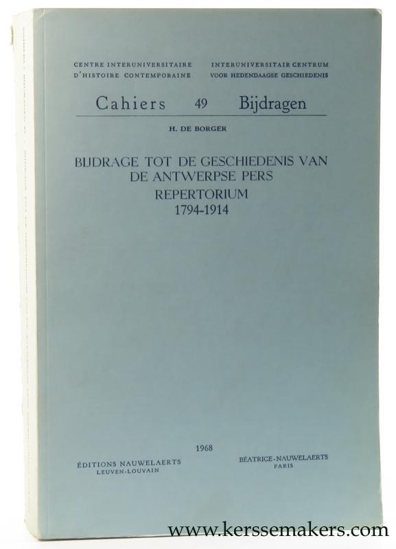 BORGER, H. DE. - Bijdrage tot de geschiedenis van de Antwerpse pers Repertorium 1794 - 1914.