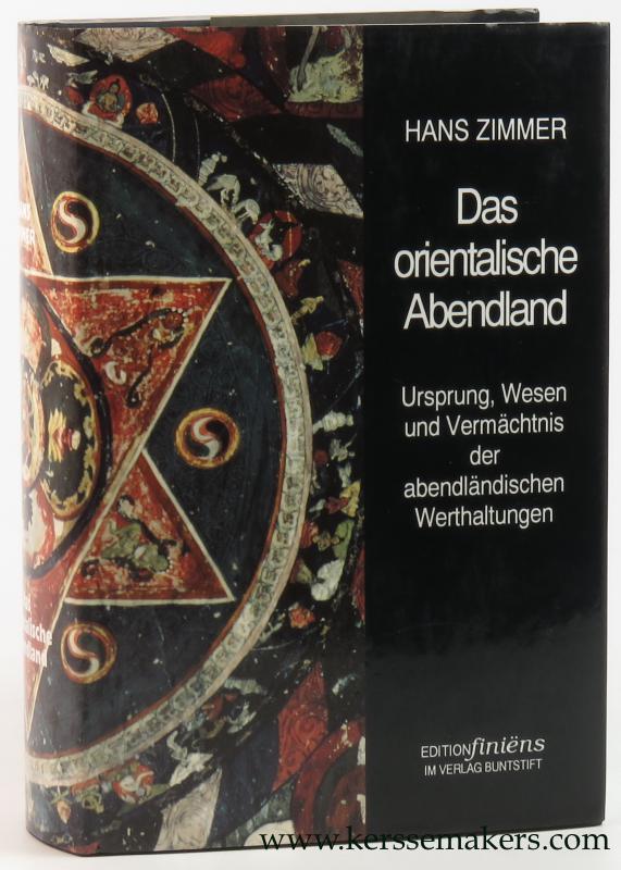 ZIMMER, HANS. - Das orientalische Abendland. Ursprung, Wesen und Vermächtnis der abendländischen Welthaltungen.