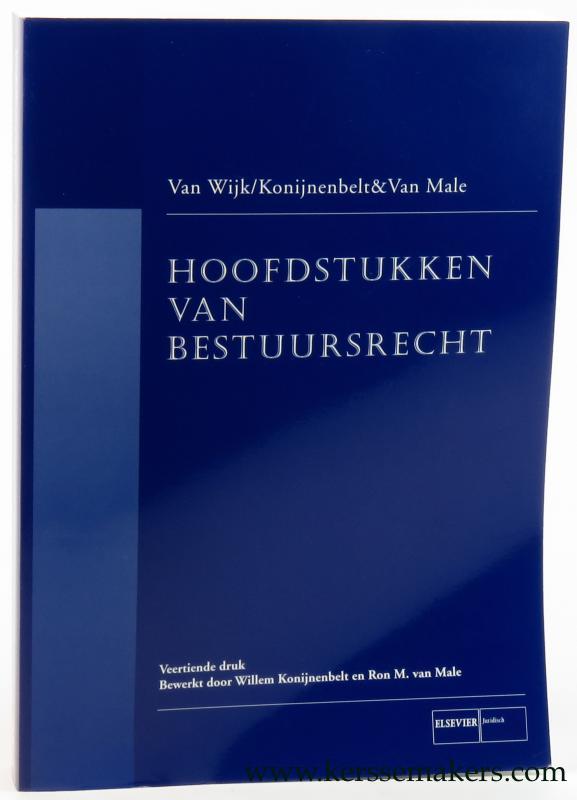 WIJK, H.D. VAN. - Hoofdstukken van bestuursrecht. Veertiende, herziene druk door mr. Willem Konijnenbelt en mr. Ron van Male.
