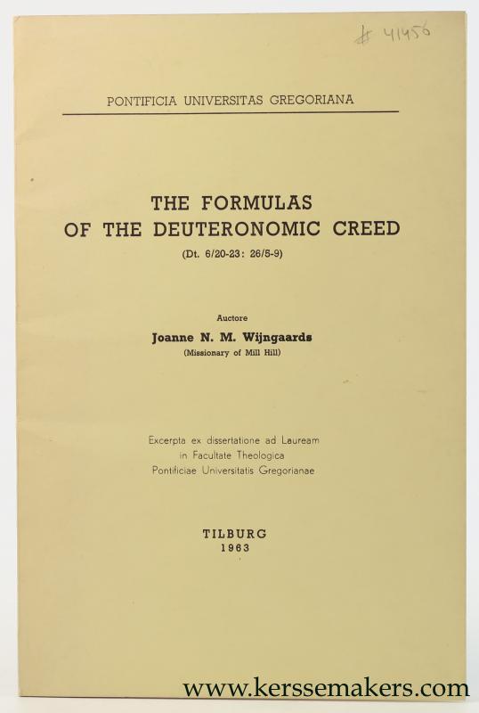 WIJNGAARDS, JOANNE N. M. - The formulas of the deuteronomic creed (Dt. 6/20-23: 26/5-9). [Excerpta ex dissertatione ad Lauream in Facultate Theologica Pontificiae Universitatis Gregorianae].