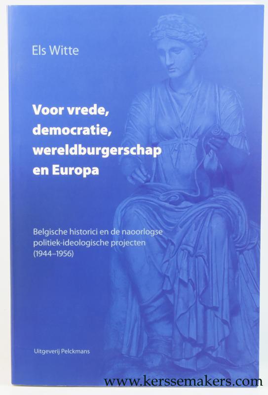 WITTE, ELS. - Voor vrede, democratie, wereldburgerschap en Europa. Belgische historici en de naoorlogse politiek-ideologische projecten ( 1944-1956 ).