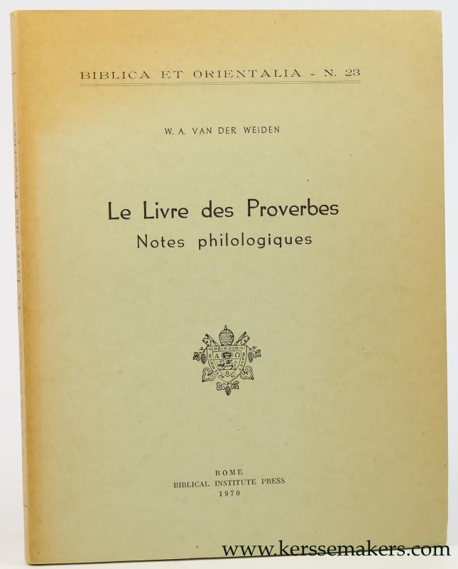 WEIDEN, W. A. VAN DER. - Le Livre des Proverbes. Notes philologiques.