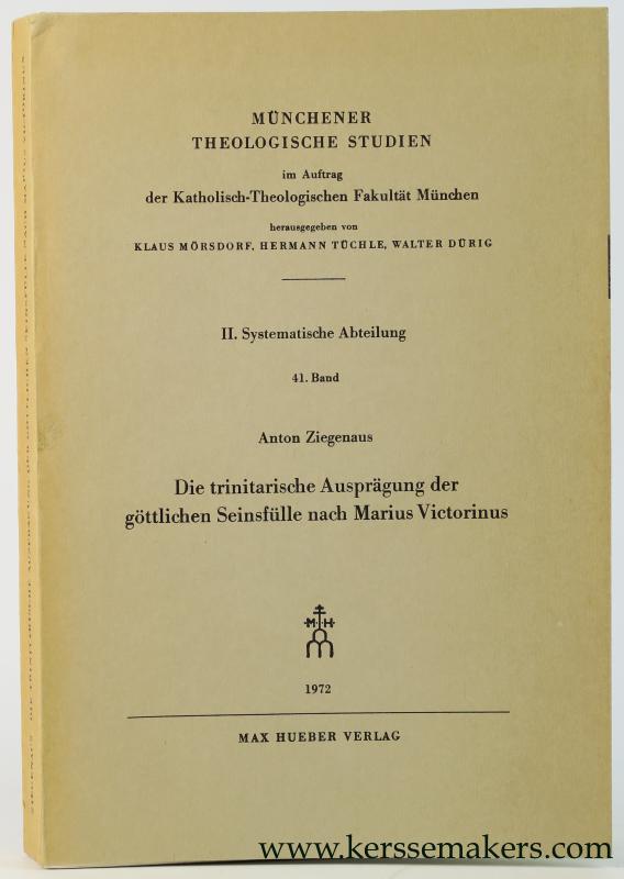 ZIEGENAUS, ANTON - Die trinitarische Ausprägung der göttlichen Seinsfülle nach Marius Victorinus.