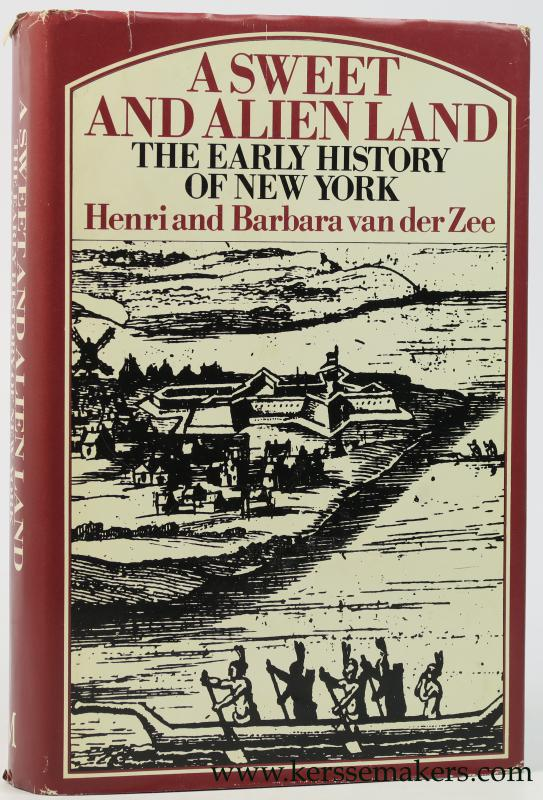 ZEE, HENRI & BARBARA VAN DER. - A Sweet and Alien Land : The Early History of New York.