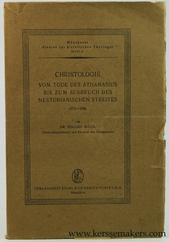 WEIGL, EDUARD. - Christologie vom Tode des Athanasius bis zum Ausbruch des Nestorianischen Streites (373-429).
