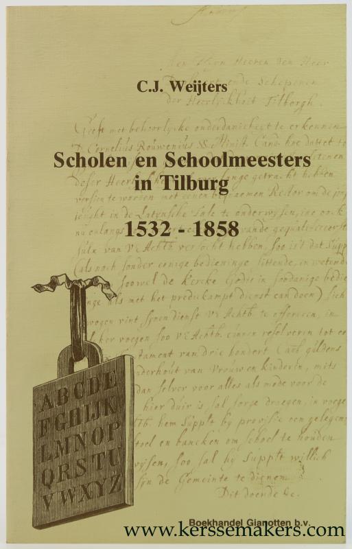 WEIJTERS, C.J. - Scholen en Schoolmeesters in Tilburg 1532 - 1858.