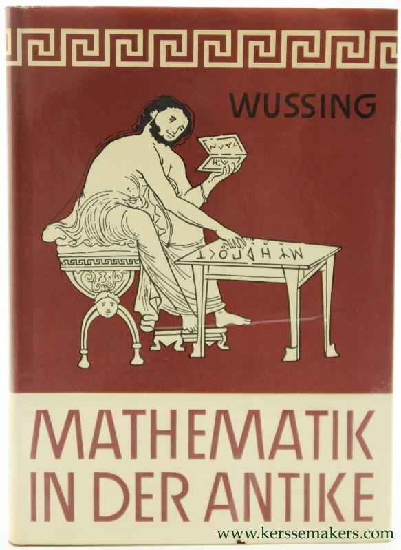 WUSSING, HANS. - Mathematik in der Antike. Mathematik in der Periode der Sklavenhaltergesellschaft. Zweite durchgesehene Auflage. Mit 129 Abbildungen.