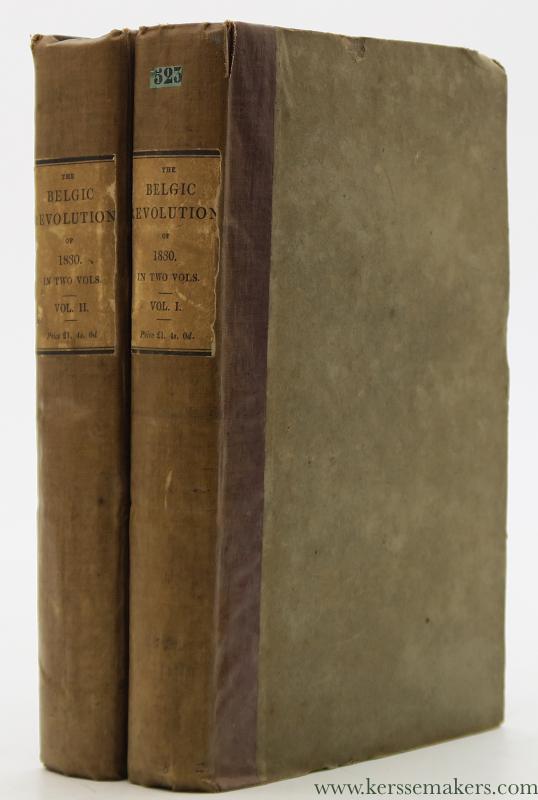 WHITE, CHARLES. - The Belgic Revolution of 1830. [ 2 volumes ].