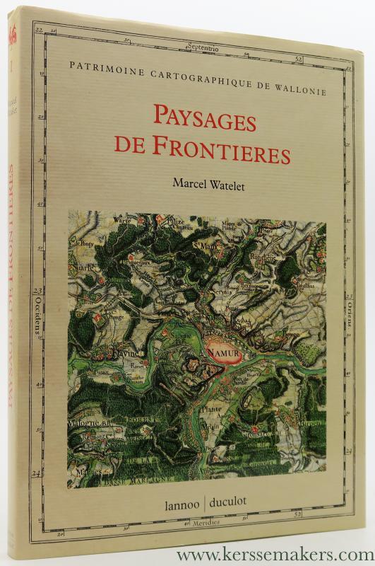WATELET, MARCEL. - Paysages de Frontieres. Tracés de limites et levés topographiques XVIIe-XIXe siècle.
