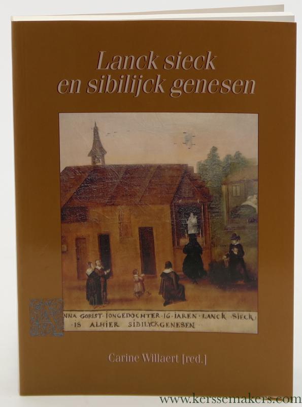 WILLAERT, CARINE (ED.). - Lanck sieck en sibilijck genesen. Bijdragen tot de geschiedenis van Ijse-, Lane-en Dijleland deel XVII.