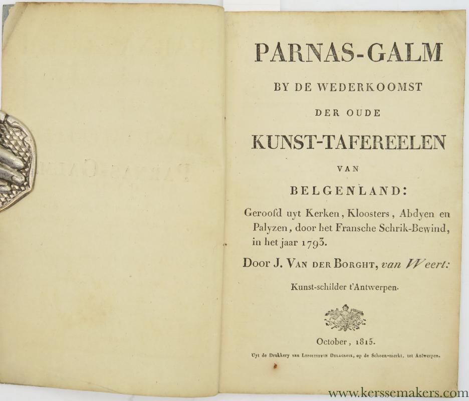 VAN DER BORGHT, J. - Parnas-galm by de wederkoomst der oude kunst-tafereelen van Belgenland: geroofd uyt kerken, kloosters, abdyen en palyzen, door het Fransche schrik-bewind, in het jaar 1793.