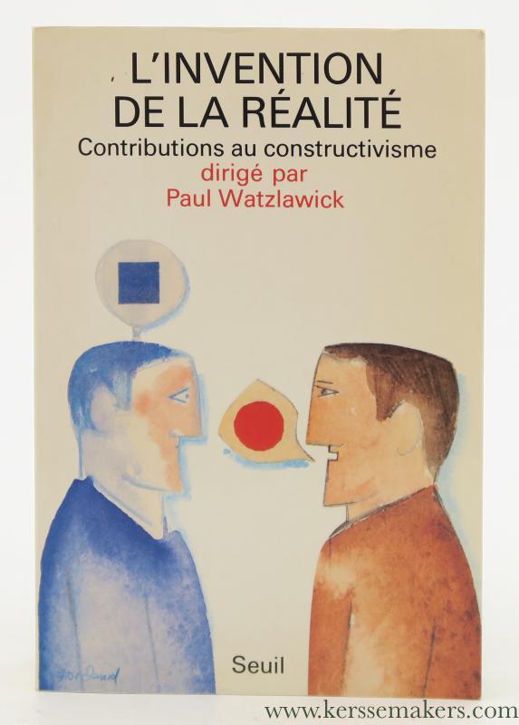 WATZLAWICK, PAUL (ED.). - L'invention de la réalité. Comment savons-nous ce que nous croyons savoir ? Contributions au constructivisme. Traduit de l'Allemand par Anne-Lise Hacker.