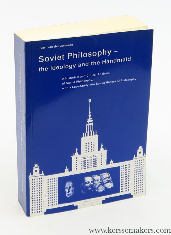 ZWEERDE, EVERT VAN DER. - Soviet Philosophy - the Ideology and the Handmaid. A Historical and Critical Analysis of Soviet Philosophy, with a Case-study into Soviet History of Philosophy.
