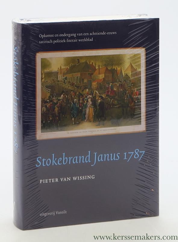 WISSING, PIETER VAN. - Stokebrand Janus 1787. Opkomst en ondergang van een achttiende-eeuws satirisch politiek-literair weekblad.