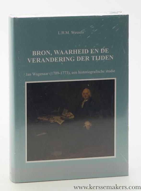 WESSELS, L. H. M. - Bron, waarheid en de verandering der tijden. Jan Wagenaar (1709-1773), een hagiografische studie.
