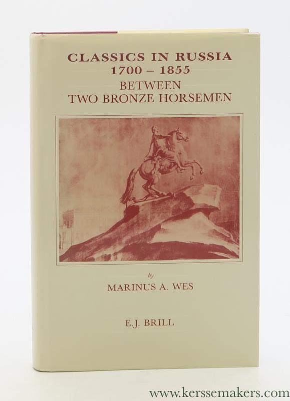 WES, MARINUS A. - Classics in Russia 1700 - 1855. Between Two Bronze Horsemen.