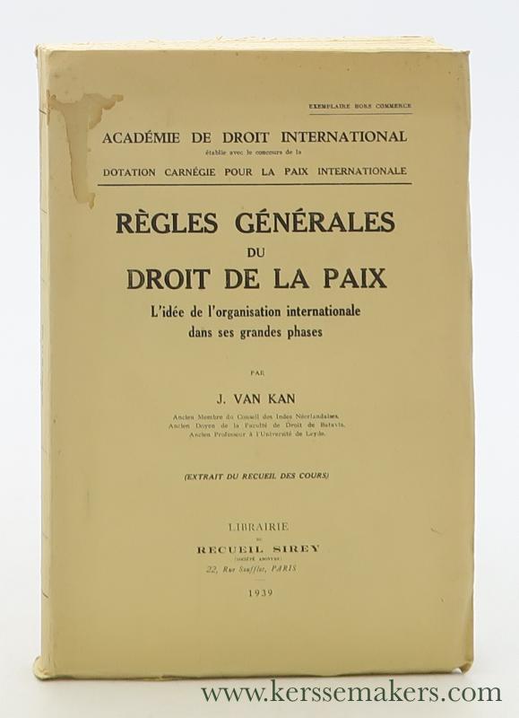KAN, J. VAN. - Règles générales du droit de la paix. L'idée de l'organisation internationale dans ses grandes phases (Extrait du recueil des cours). [Exemplaire hors commerce].