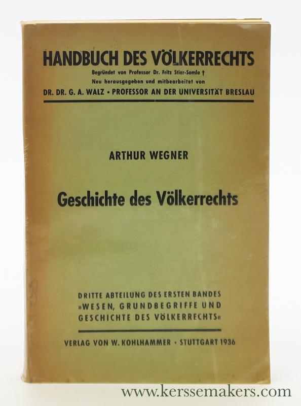 WEGNER, ARTHUR. - Wesen, Grundbegriffe und Geschichte des Völkerrechts. Dritte Abteilung. Geschichte des Völkerrechts.