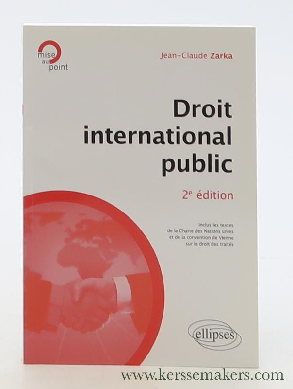 ZARKA, JEAN-CLAUDE. - Droit international public. 2e édition mise à jour et enrichie.