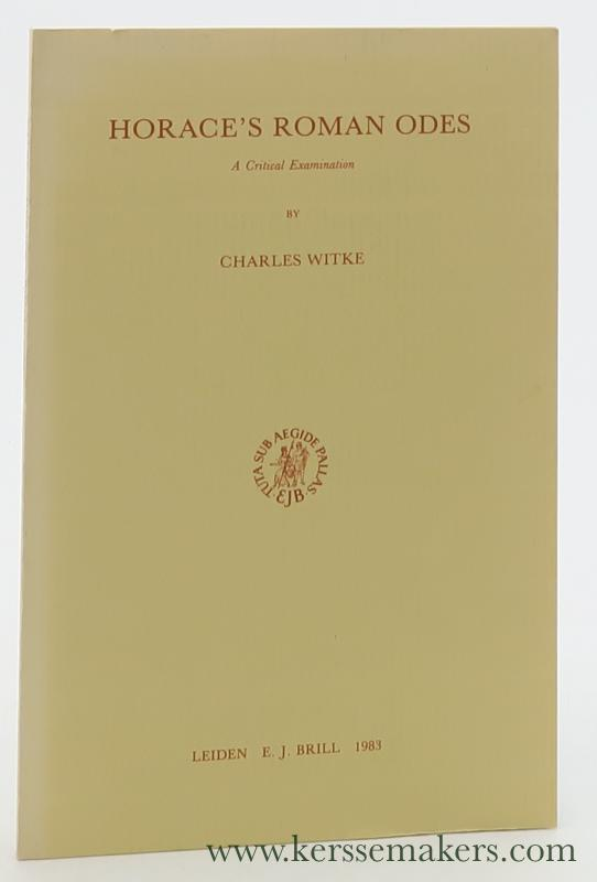 WITKE, CHARLES. - Horace's Roman Odes. A Critical Examination.