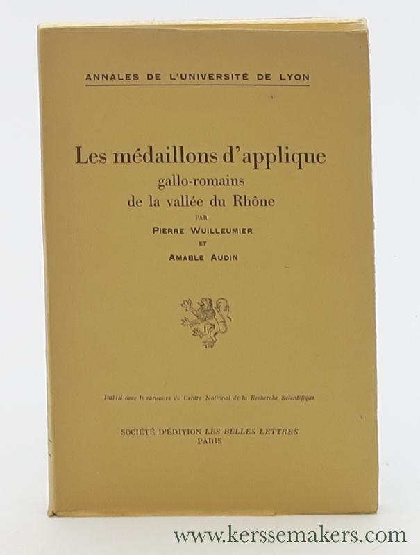 WUILLEUMIER, PIERRE / AMABLE AUDIN. - Les médaillons d'applique gallo-romains de la vallée du Rhône.
