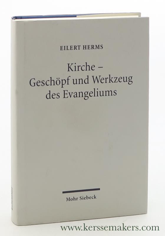 HERMS, EILERT. - Kirche : Geschöpf und Werkzeug des Evangeliums.