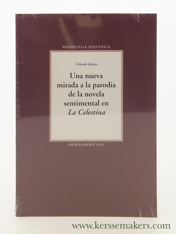 IGLESIAS, YOLANDA. - Una nueva mirada a la parodia de la novela sentimental en 'La Celestina'.