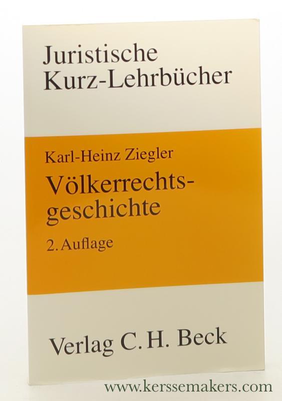 ZIEGLER, DR. KARL-HEINZ. - Völkerrechtsgeschichte. Ein Studienbuch. 2., durchgesehene u. ergänzte Auflage.