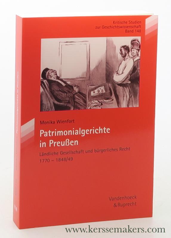 WIENFORT, MONIKA. - Patrimonialgerichte in Preußen : Ländliche Gesellschaft und bürgerliches Recht 1770-1848/49.