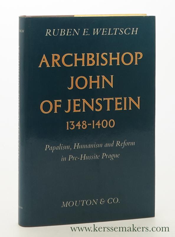 WELTSCH, RUBEN ERNEST. - Archbishop John of Jenstein (1348-1400). Papalism, Humanism and Reform in Pre-Hussite Prague.